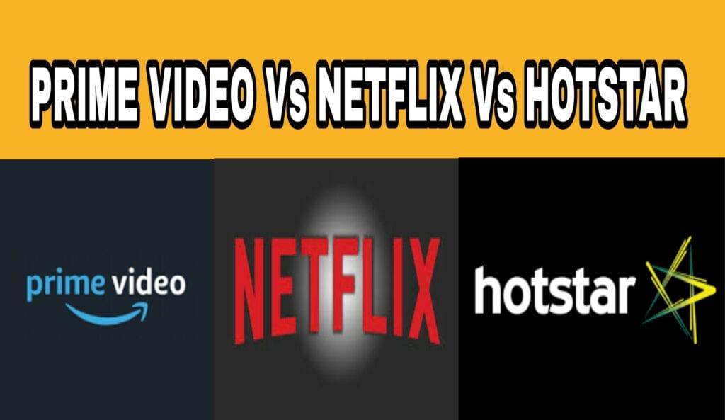 Hotstar Vs Netflix Vs Amazon Prime Video – Hotstar World